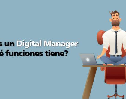 ¿Qué es un Digital Manager y qué funciones tiene?